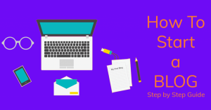 How To Start A Blog In 2020: Step By Step Guide