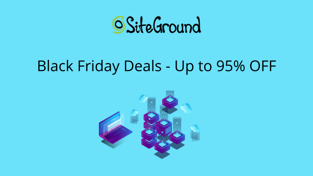 SiteGround Black Friday Deals: Amazing Up to 95% OFF (Don't Miss This!)